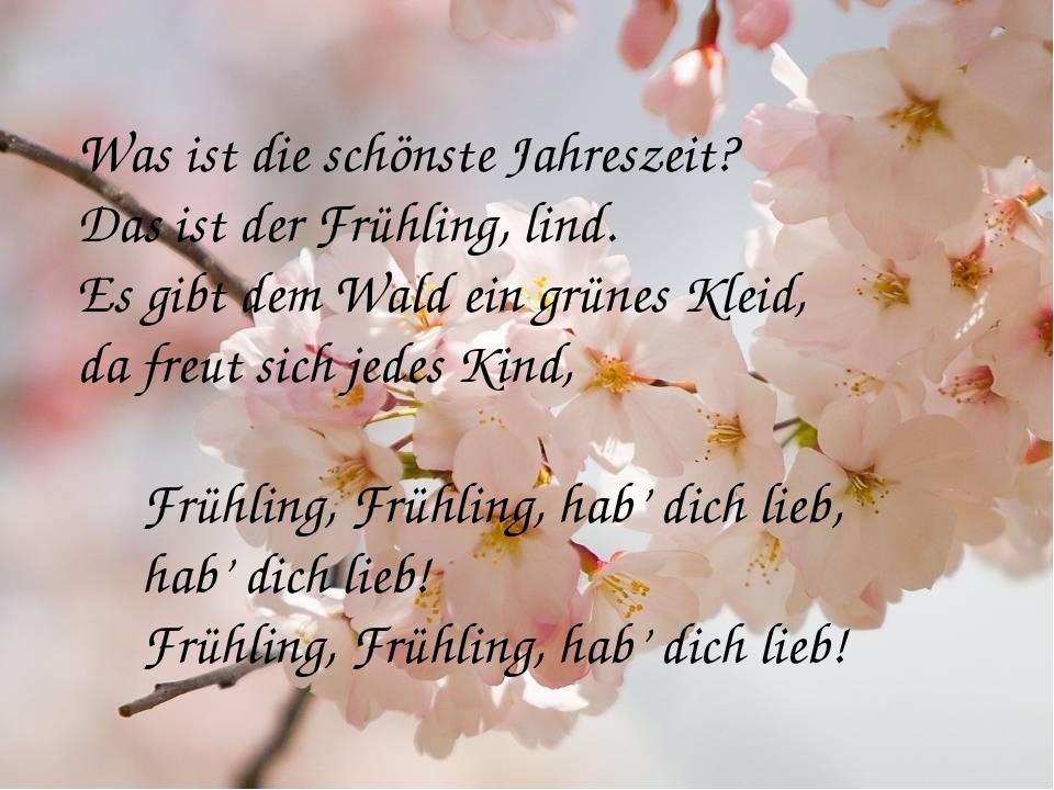 Was ist die schönste Jahreszeit? Das ist der Frühling, lind. Es gibt dem Wald...