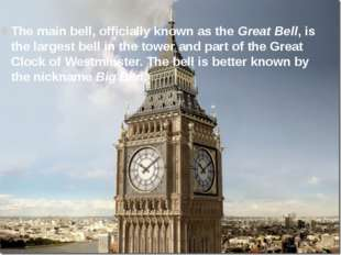 The main bell, officially known as the Great Bell, is the largest bell in the