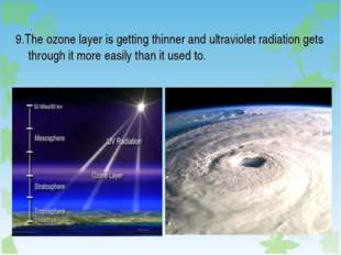 9.The ozone layer is getting thinner and ultraviolet radiation gets through i