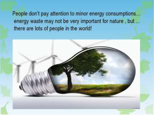 People don't pay attention to minor energy consumptions…energy waste may not