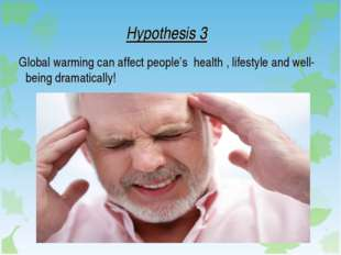Hypothesis 3 Global warming can affect people's health , lifestyle and well-b