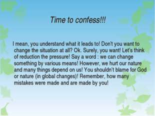 Time to confess!!! I mean, you understand what it leads to! Don't you want to