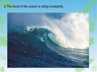 2.The level of the ocean is rising constantly.