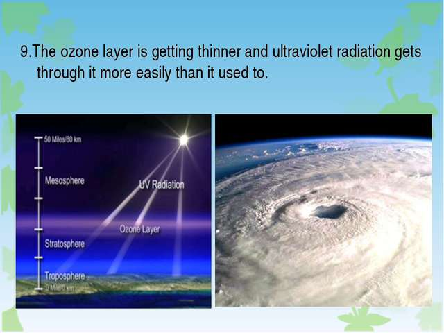 9.The ozone layer is getting thinner and ultraviolet radiation gets through i...
