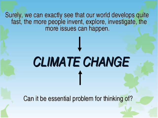 CLIMATE CHANGE Surely, we can exactly see that our world develops quite fast,...