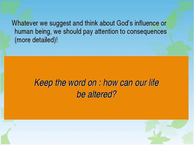 Whatever we suggest and think about God's influence or human being, we shoul...