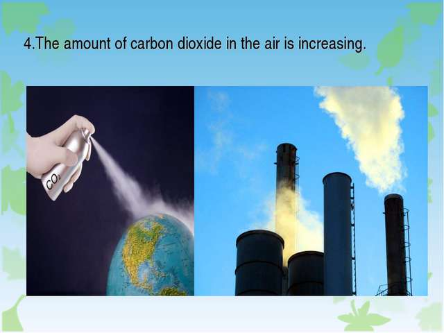 4.The amount of carbon dioxide in the air is increasing.