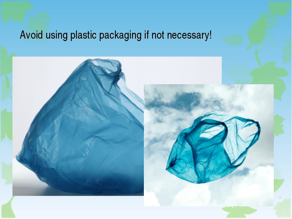 Avoid using plastic packaging if not necessary!