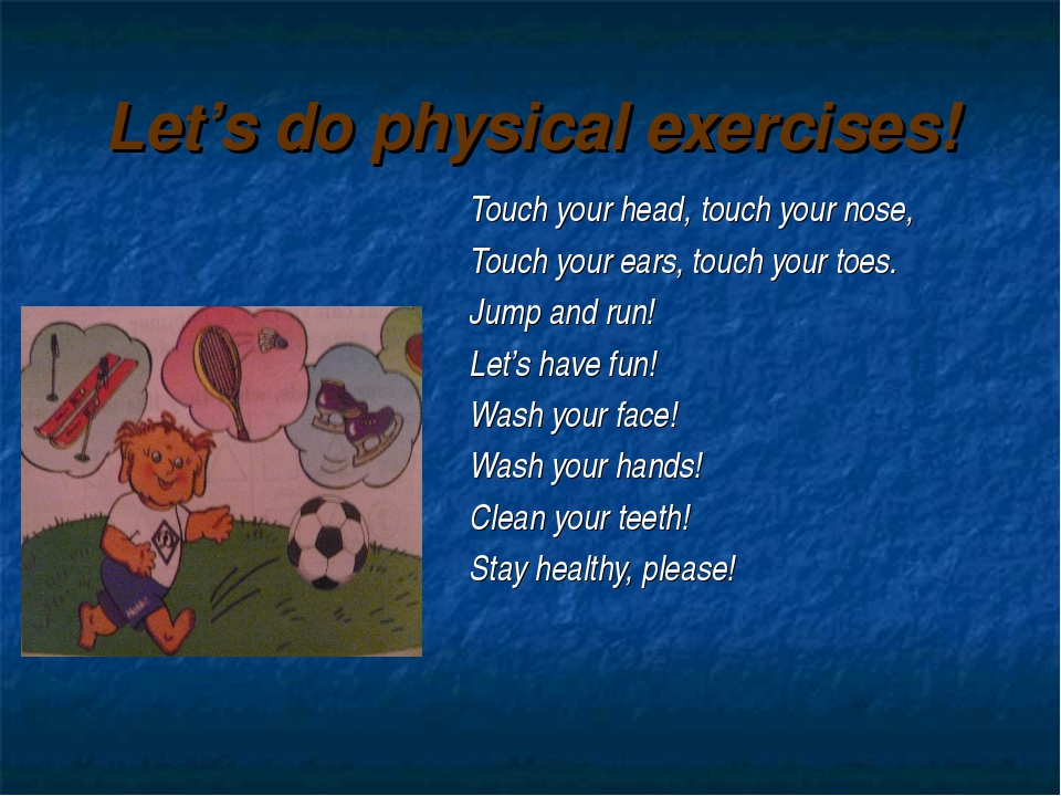 Let's do physical exercises! Touch your head, touch your nose, Touch your ear...