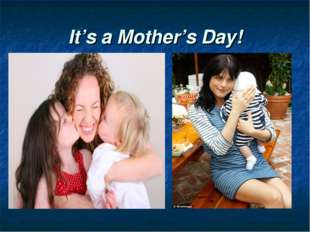 It's a Mother's Day!