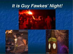 It is Guy Fawkes' Night!
