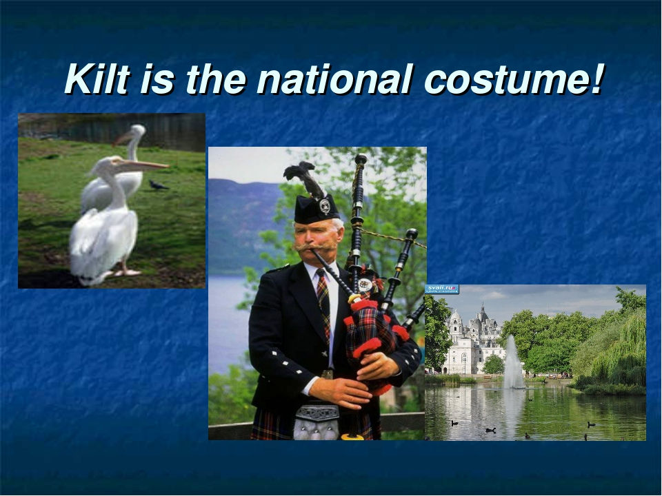 Kilt is the national costume!