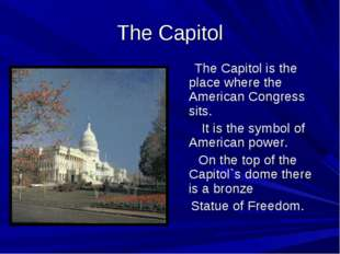 The Capitol The Capitol is the place where the American Congress sits. It is