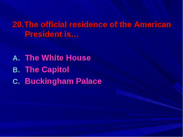 20.The official residence of the American President is… The White House The C...