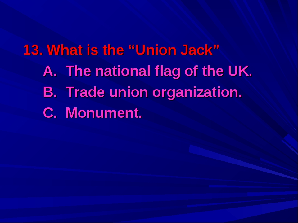 """13. What is the """"Union Jack"""" A. The national flag of the UK. B. Trade union..."""