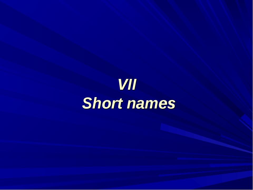 VII Short names