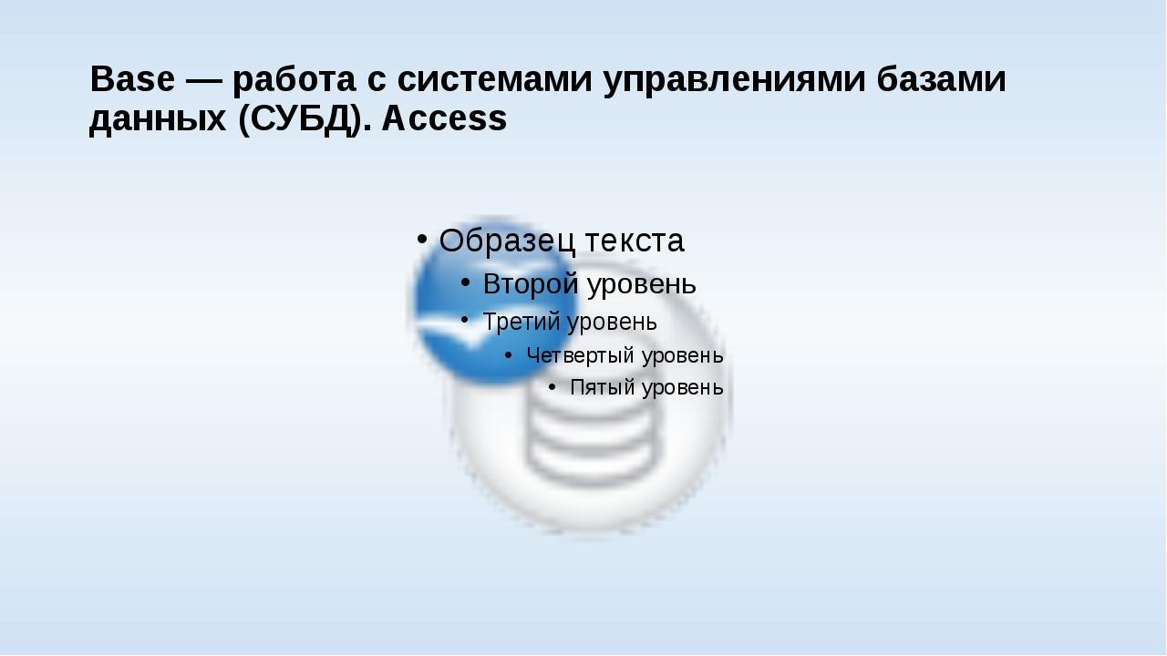 Base— работа с системами управлениями базами данных (СУБД). Access