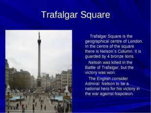 Trafalgar Square Trafalgar Square is the geographical centre of London. In th