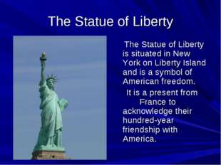The Statue of Liberty The Statue of Liberty is situated in New York on Libert