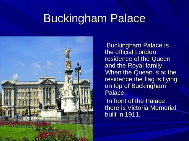 Buckingham Palace Buckingham Palace is the official London residence of the Q...