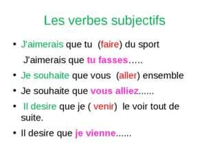 Les verbes subjectifs J'aimerais que tu (faire) du sport J'aimerais que tu fa