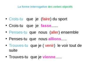 La forme interrogative des verbes objectifs Crois-tu que je (faire) du sport