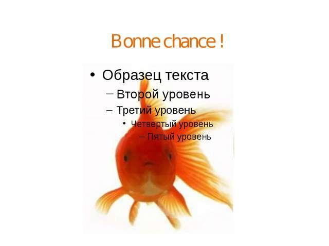 Bonne chance !