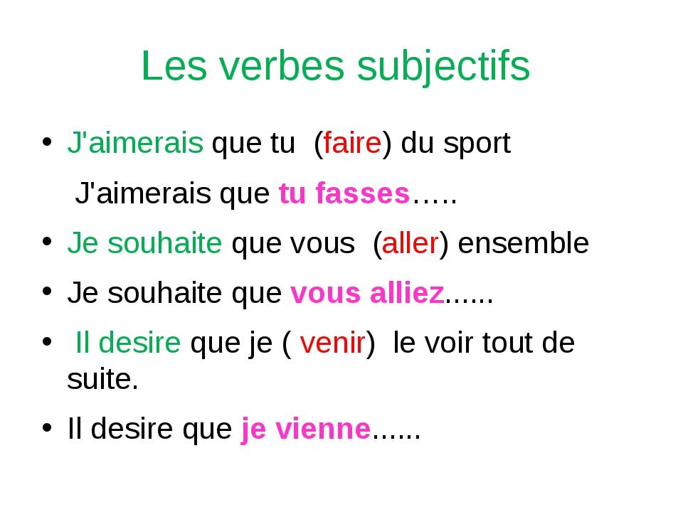 Les verbes subjectifs J'aimerais que tu (faire) du sport J'aimerais que tu fa...