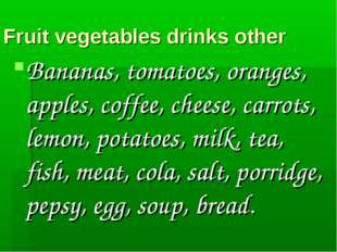 Fruit vegetables drinks other Bananas, tomatoes, oranges, apples, coffee, che