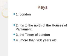 Keys 1. London 2. It's to the north of the Houses of Parliament 3. the Tower
