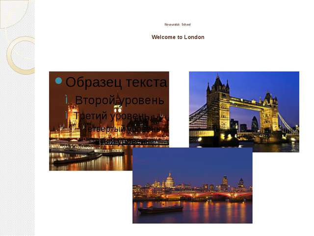 Novouralsk School Welcome to London