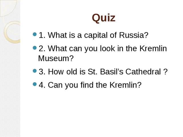 Quiz 1. What is a capital of Russia? 2. What can you look in the Kremlin Muse...