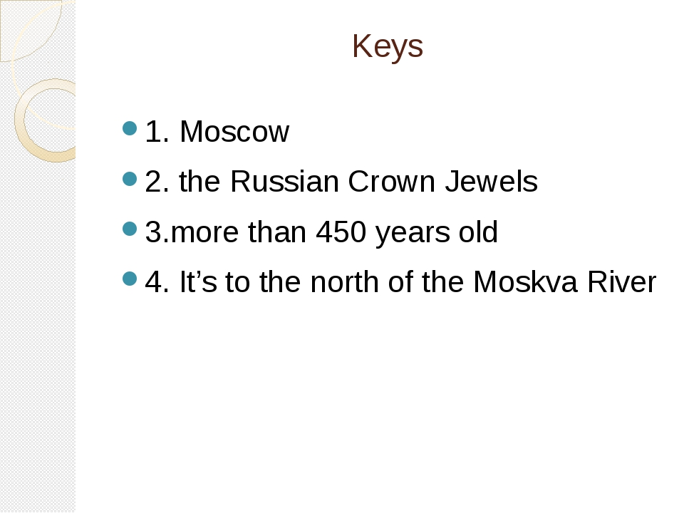 Keys 1. Moscow 2. the Russian Crown Jewels 3.more than 450 years old 4. It's...