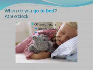 When do you go to bed? At 9 o'clock.