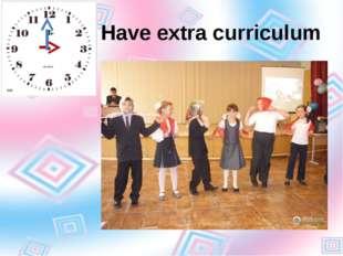 Have extra curriculum