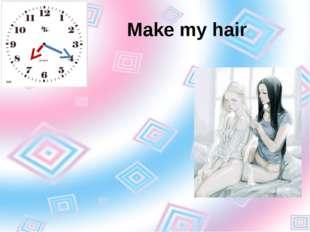 Make my hair