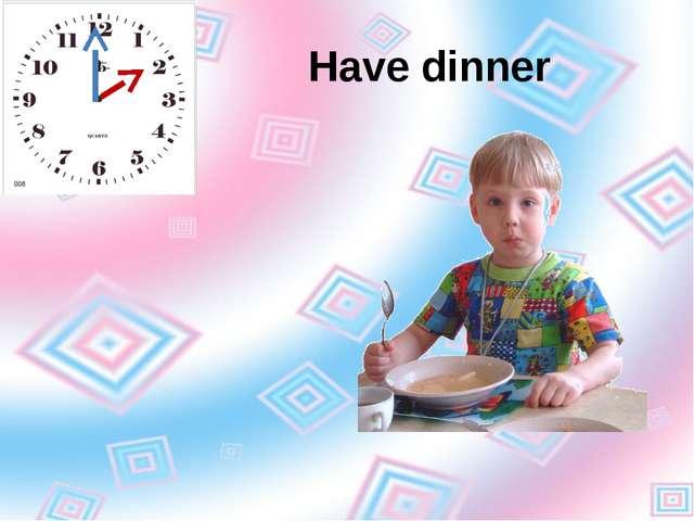 Have dinner