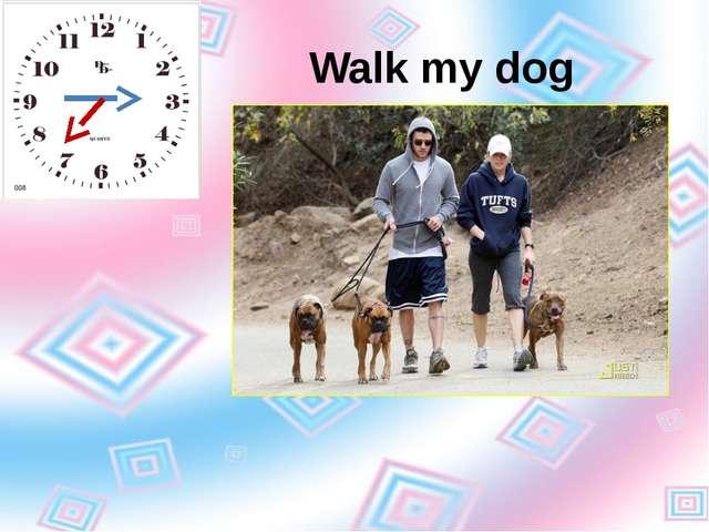Walk my dog