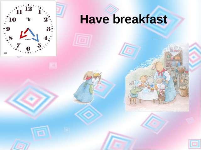 Have breakfast