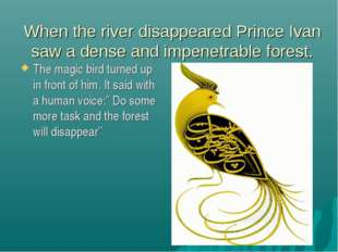 When the river disappeared Prince Ivan saw a dense and impenetrable forest. T