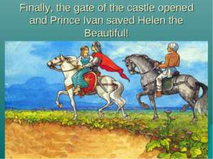 Finally, the gate of the castle opened and Prince Ivan saved Helen the Beauti