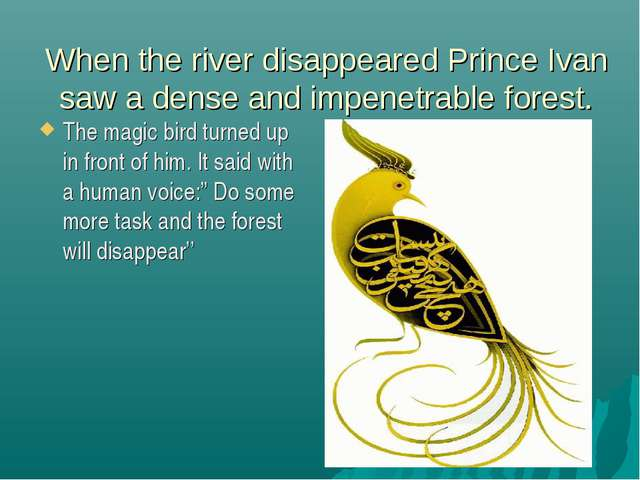 When the river disappeared Prince Ivan saw a dense and impenetrable forest. T...