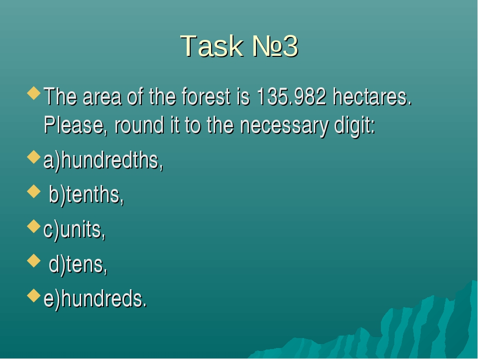 Task №3 The area of the forest is 135.982 hectares. Please, round it to the n...