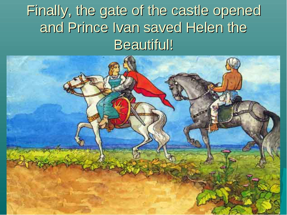 Finally, the gate of the castle opened and Prince Ivan saved Helen the Beauti...