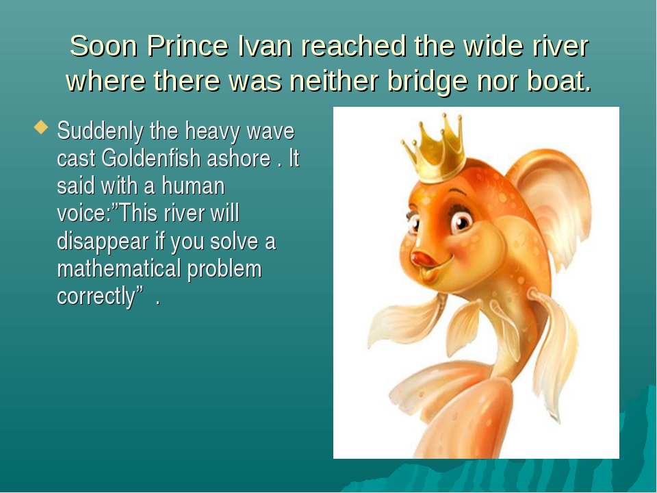 Soon Prince Ivan reached the wide river where there was neither bridge nor bo...