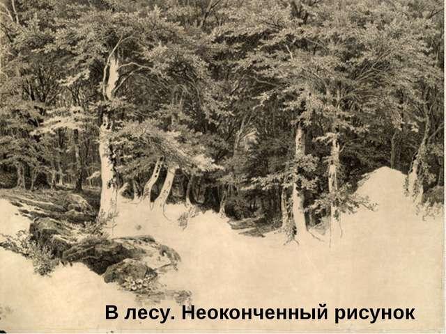 В лесу. Неоконченныйрисунок