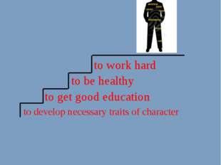 to get good education to develop necessary traits of character to be healthy