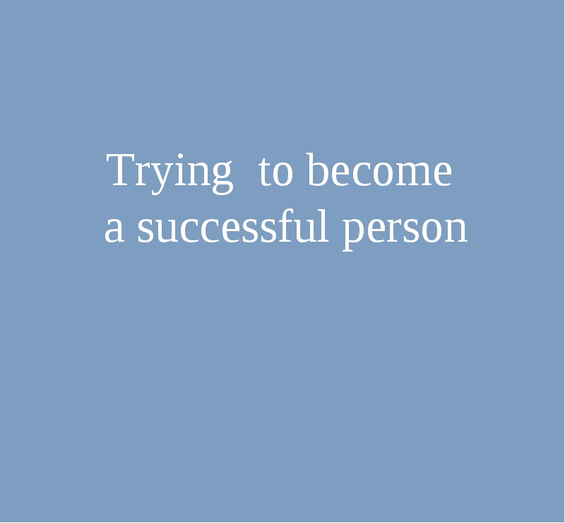 Trying to become a successful person