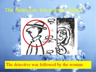 The detective, the woman, follow The detective was followed by the woman
