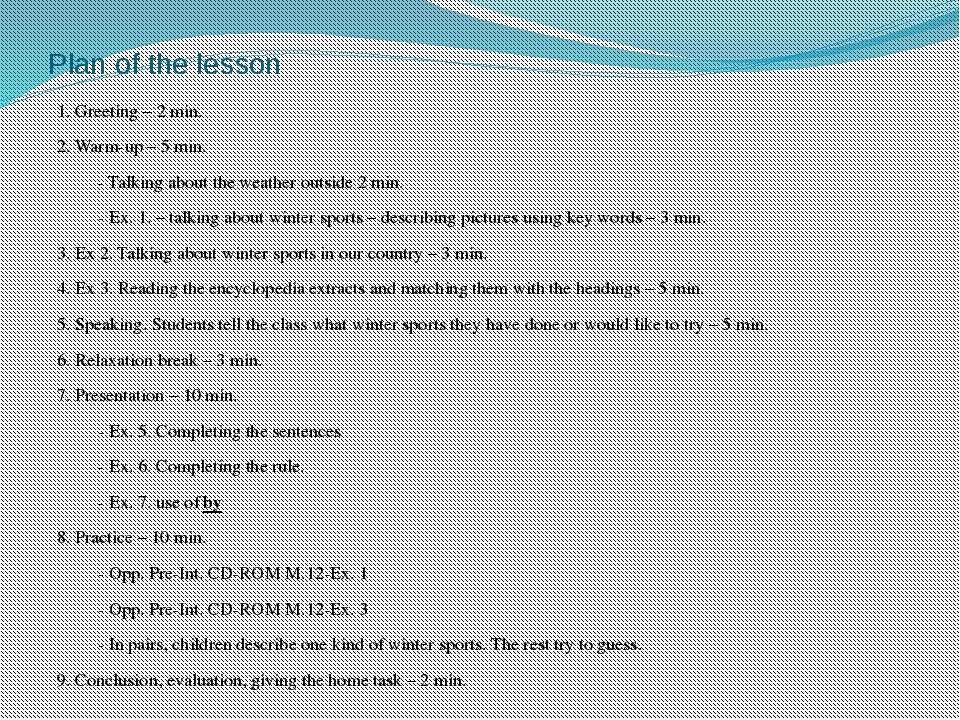 Plan of the lesson 1. Greeting – 2 min. 2. Warm-up – 5 min. 	- Talking about...
